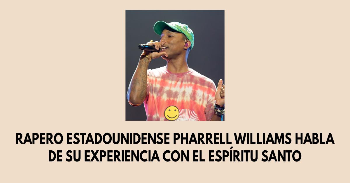 Rapero estadounidense Pharrell Williams habla de su experiencia con el Espíritu Santo