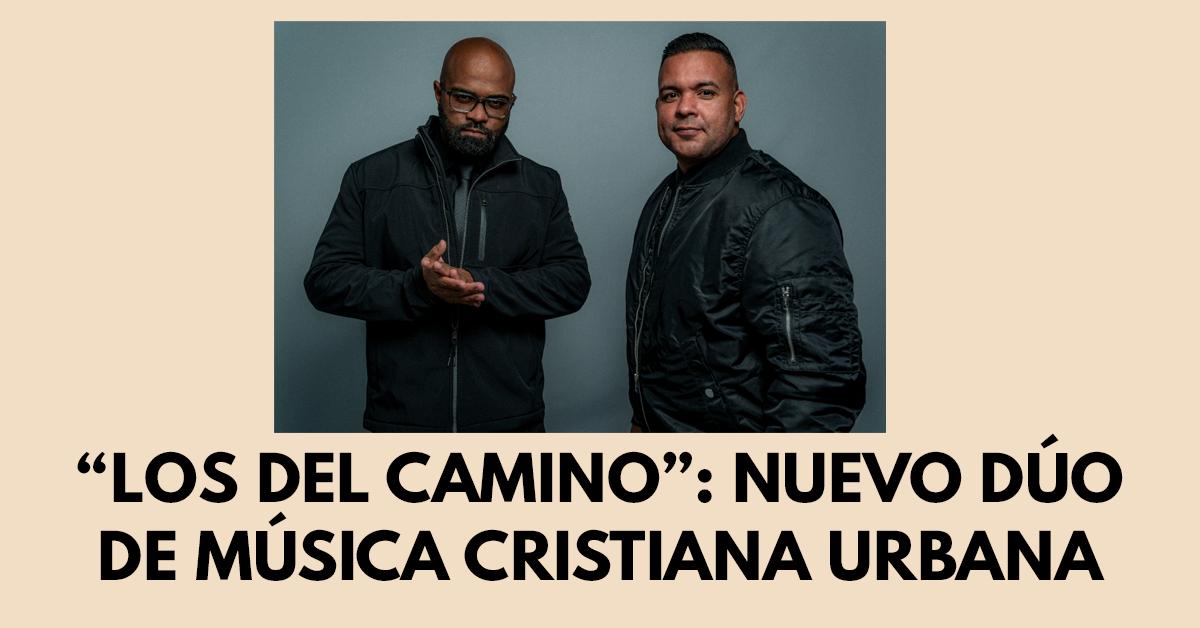 Los del camino- Nuevo dúo de música cristiana urbana