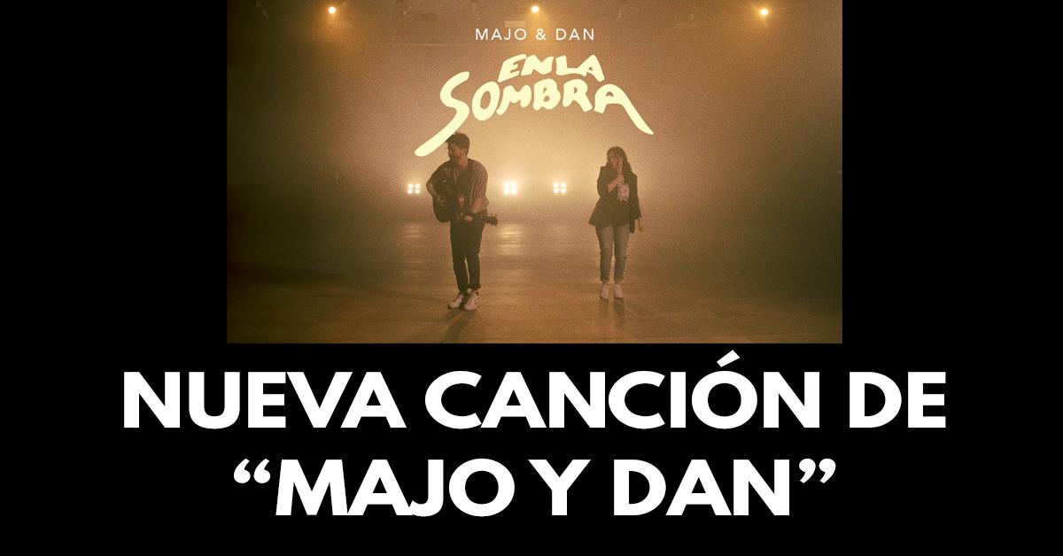 En la sombra- Nueva canción de Majo y Dan