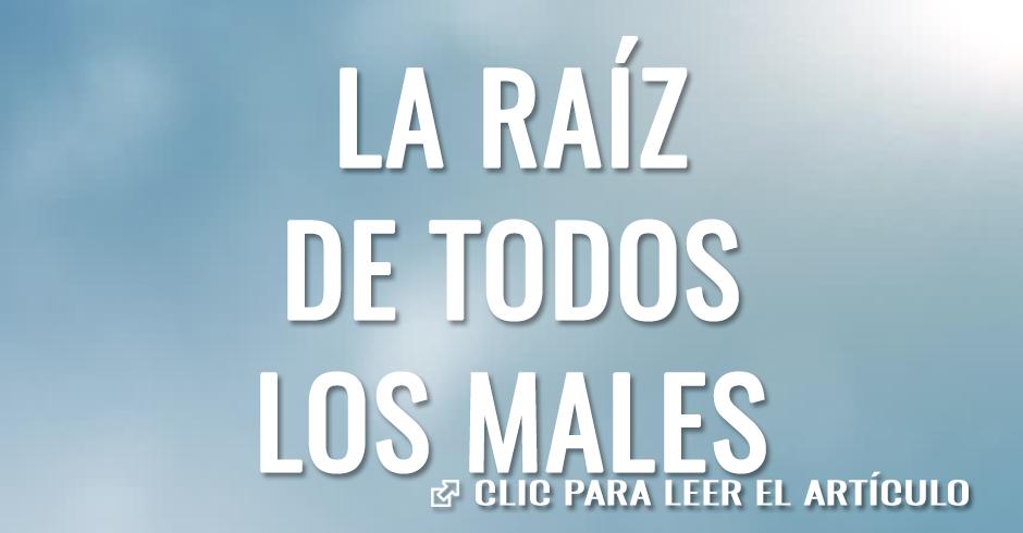 LA-RAIZ-DE-TODOS-LOS-MALES