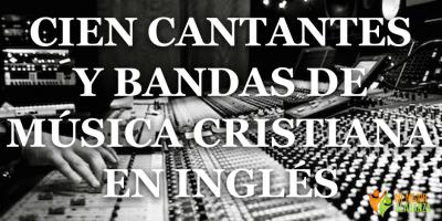 cien cantantes y bandas de musica cristiana en ingles