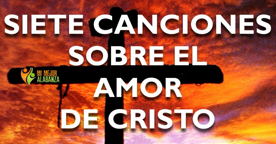 siete canciones sobre el amor de cristo