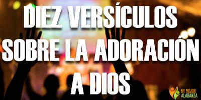 diez versiculos sobre la adoracion a dios