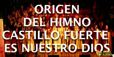 origen del himno castillo fuerte es nuestro dios