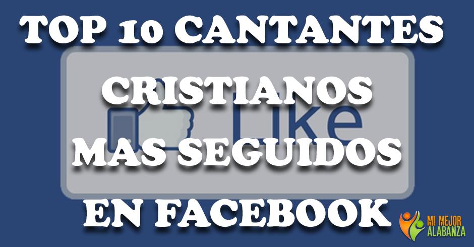 10 cantantes cristianos mas seguidos en facebook