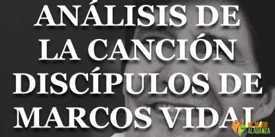 analisis-cancion-discipulos-marcos-vidal