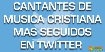 cantantes-de-musica-cristiana-mas-seguidos-en-twitter