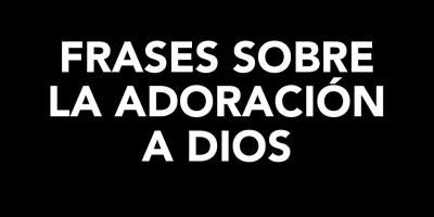 frases-adoracion-dios