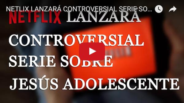 netflix lanzara controversial serie sobre jesus adolescente