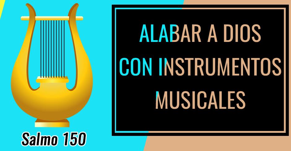 Alabar a Dios con instrumentos musicales