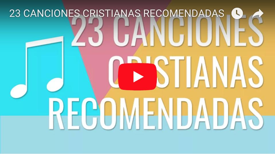 23 CANCIONES CRISTIANAS RECOMENDADAS