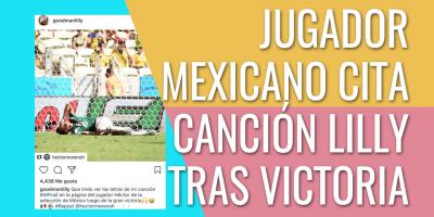 JUGADOR MEXICANO CITA CANCION LILLY GOODMAN TRAS VICTORIA