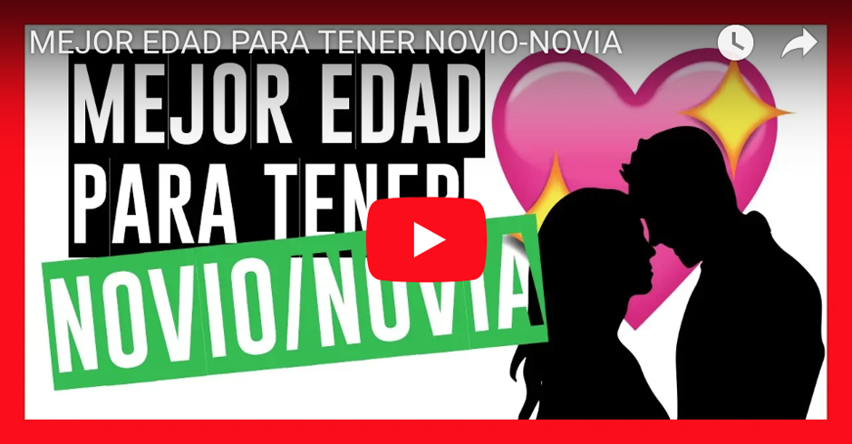 MEJOR EDAD PARA TENER NOVIO-NOVIA