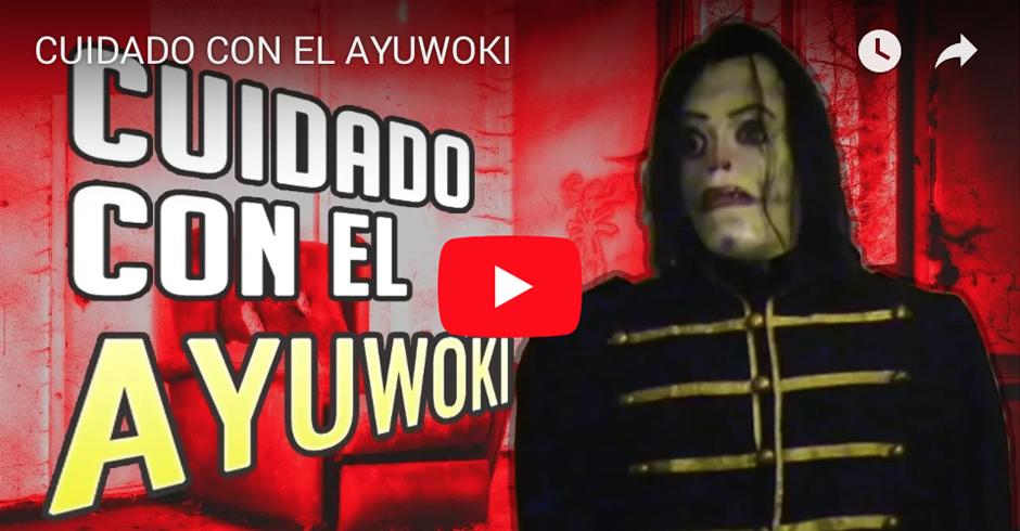 CUIDADO CON EL AYUWOKI - FB