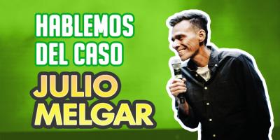 HABLEMOS DEL CASO JULIO MELGAR