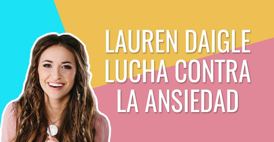 Lauren Daigle lucha contra la ansiedad