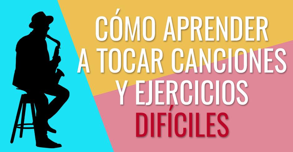 COMO APRENDER A TOCAR CANCIONES Y EJERCICIOS DIFICILES