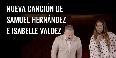 NUEVA CANCIÓN DE SAMUEL HERNÁNDEZ E ISABELLE VALDEZ