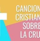 Canciones cristianas que hablan de la cruz
