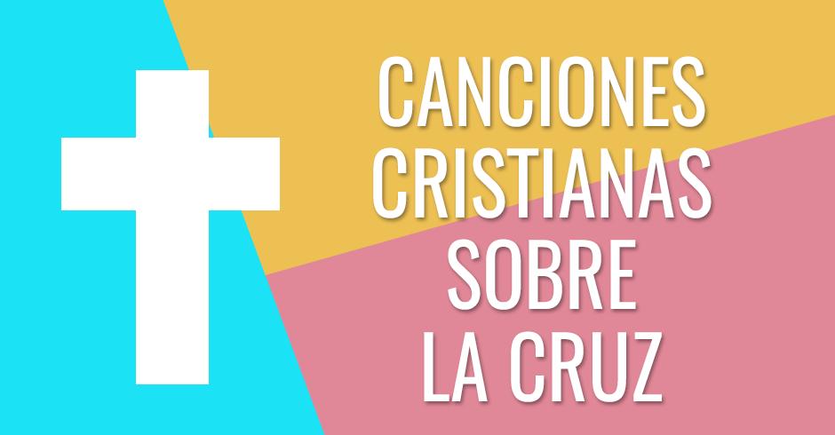 CANCIONES CRISTIANAS SOBRE LA CRUZ
