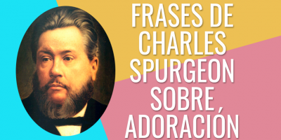 FRASES DE CHARLES SPURGEON SOBRE ADORACION