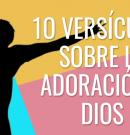 10 versos de la Biblia que nos instan a adorar a Dios