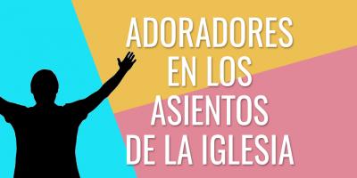 ADORADORES EN LOS ASIENTOS DE LA IGLESIA