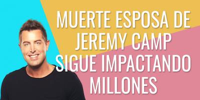 MUERTE DE ESPOSA DE JEREMY CAMP CONTINÚA IMPACTANDO MILLONES