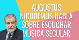 "¿Puedo escuchar música ""Del mundo""? Augustus Nicodemus responde"