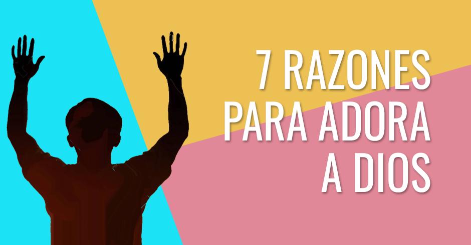 7 Razones para adorar a Dios