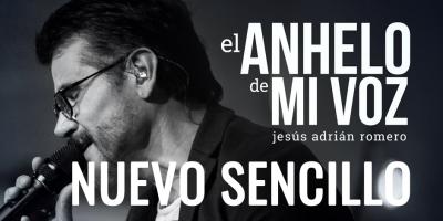 El anhelo de mi voz - Jesús Adrián Romeo - Nuevo sencillo