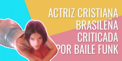 Joven actriz cristiana brasileña es criticada por baile funk