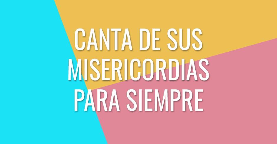 CANTA DE SUS MISERICORDIAS PARA SIEMPRE