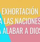 Exhortación a las naciones a alabar a Dios