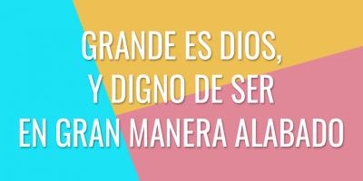 Grande es Dios, y digno de ser en gran manera alabado