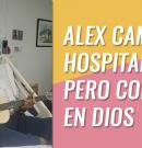 Alex Campos está hospitalizado, pero confiado en Dios