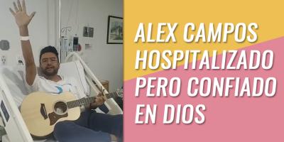ALEX CAMPOS HOSPITALIZADO PERO CONFIADO EN DIOS