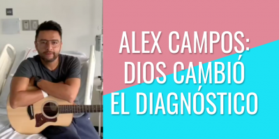 Alex Campos - Dios cambió el diagnóstico
