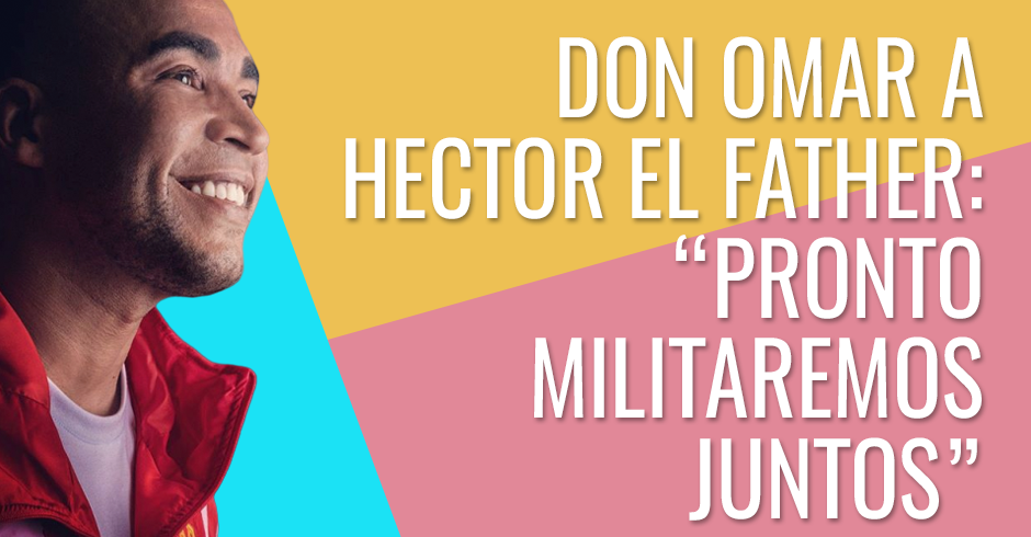 Don Omar a Hector el Father - Pronto militaremos juntos
