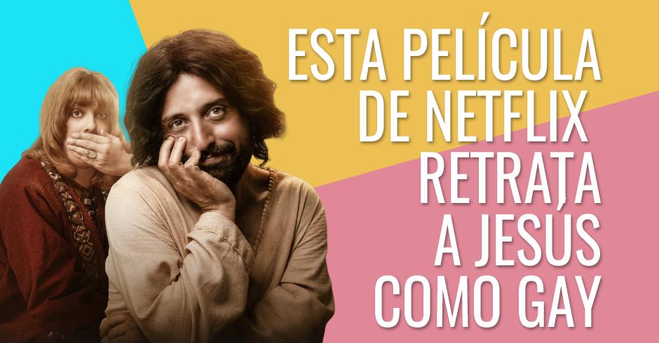 Esta película de Netflix retrata a Jesús como gay