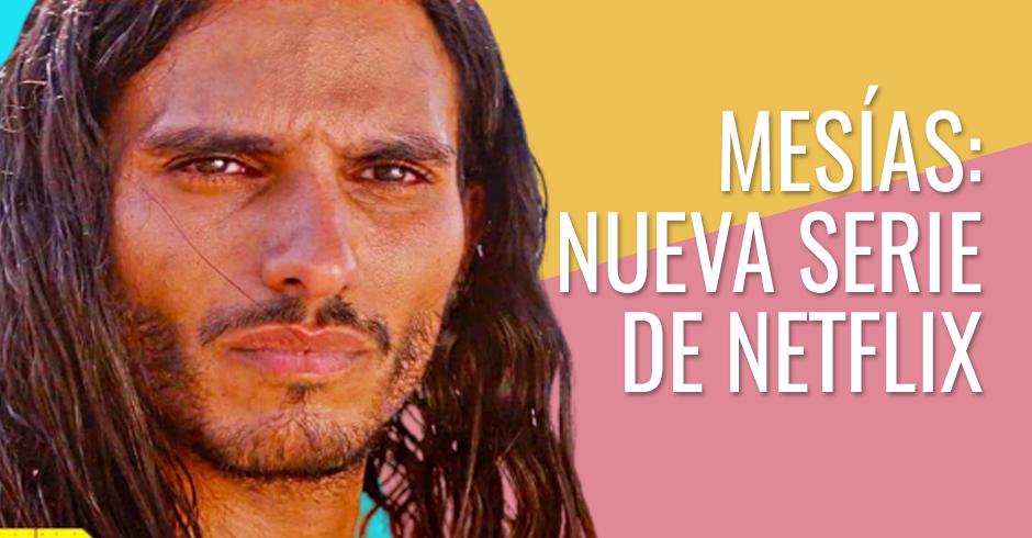 MESIAS - NUEVA SERIE DE NETFLIX