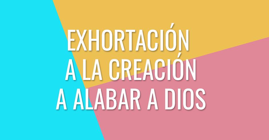 Exhortación a la creación a alabar a Dios