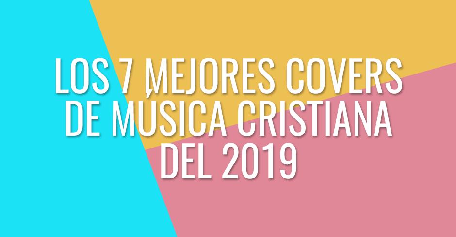 Los 7 mejores covers de música cristiana del 2019