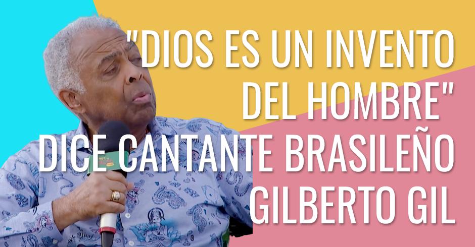 Dios es un invento del hombre - dice cantante brasileño Gilberto Gil