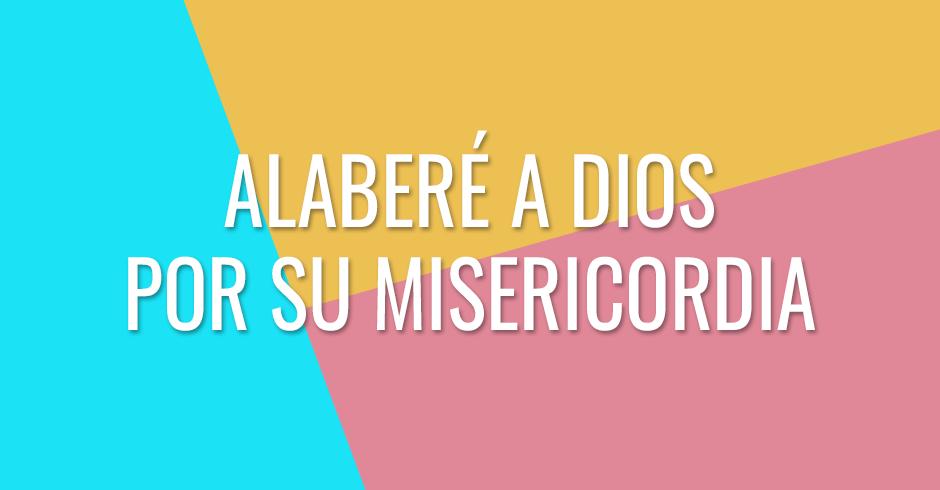 Alaberé a Dios por Su misericordia