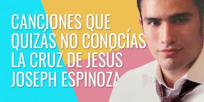 Canciones que quizás no conocías - La cruz de Jesús - En el monte calvario - Joseph Espinoza