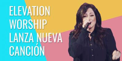 Elevation Worship lanza nueva canción