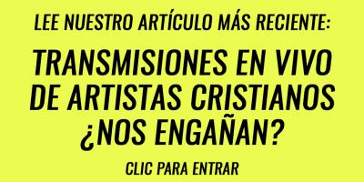 Transmisiones en vivo de artistas cristianos ¿Nos engañan?