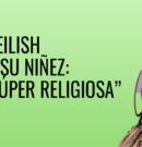 """Billie Eilish  sobre su niñez: """"Era súper religiosa"""""""
