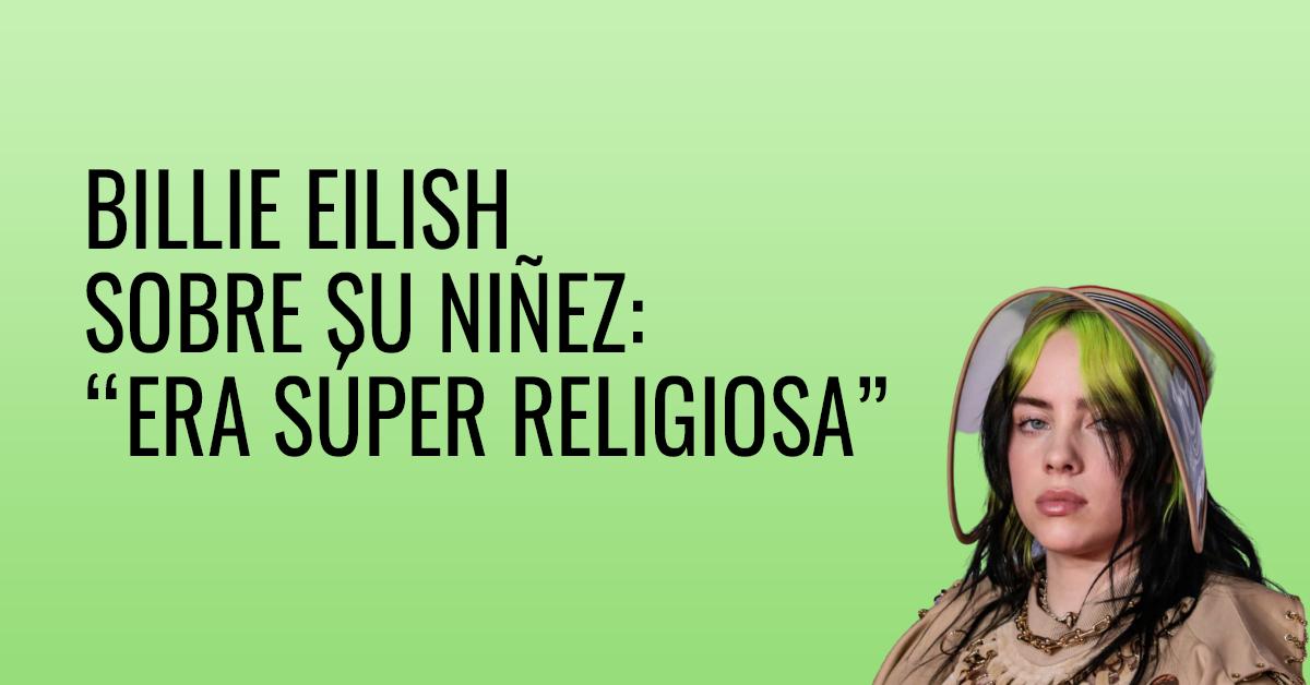 """Billie Eilish sobre su niñez- """"Era súper religiosa"""""""